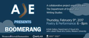 Promotional poster for Boomerang, a Crossover Poetry event at UWO with Margaret Christakos held on Feb 9, 2017. Poetry and Performance in the UWO art lab where writers interacted with the Annual Juried Art Exhibition